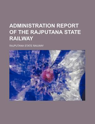 Administration Report of the Rajputana State Railway