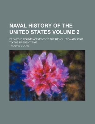 Naval History of the United States; From the Commencement of the Revolutionary War to the Present Time Volume 2