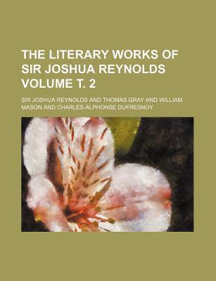 The Literary Works of Sir Joshua Reynolds Volume . 2