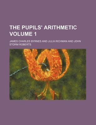 The Pupils' Arithmetic Volume 1