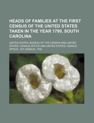 Heads of Families at the First Census of the United States Taken in the Year 1790, South Carolina