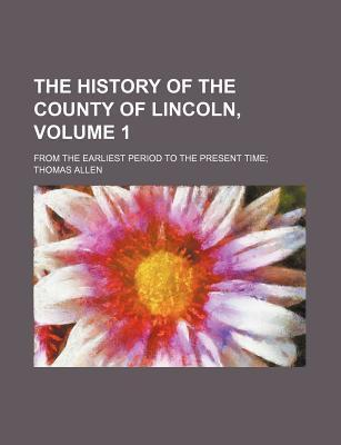 The History of the County of Lincoln; From the Earliest Period to the Present Time Volume 1