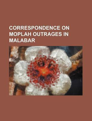 Correspondence on Moplah Outrages in Malabar