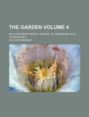 The Garden; An Illustrated Weekly Journal of Gardening in All Its Branches Volume 4