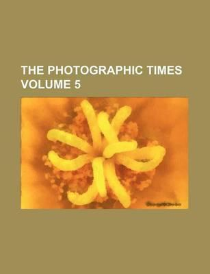 The Photographic Times Volume 5