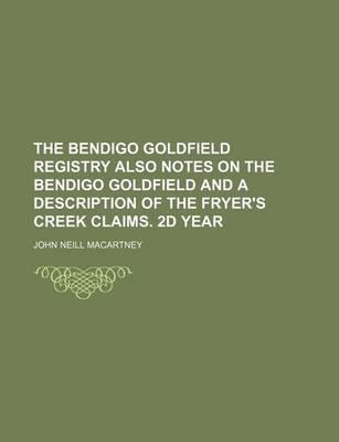 The Bendigo Goldfield Registry Also Notes on the Bendigo Goldfield and a Description of the Fryer's Creek Claims. 2D Year