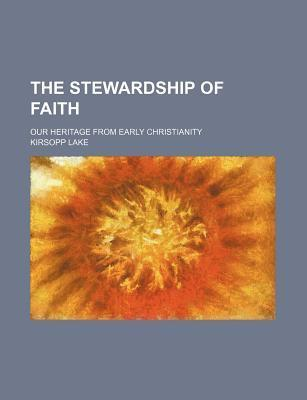 The Stewardship of Faith; Our Heritage from Early Christianity