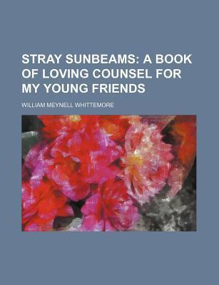 Stray Sunbeams; A Book of Loving Counsel for My Young Friends