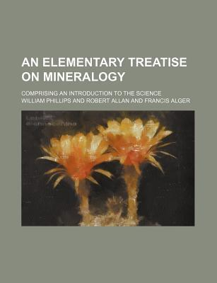 An Elementary Treatise on Mineralogy; Comprising an Introduction to the Science
