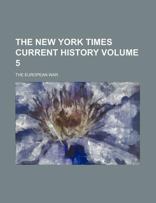The New York Times Current History; The European War Volume 5