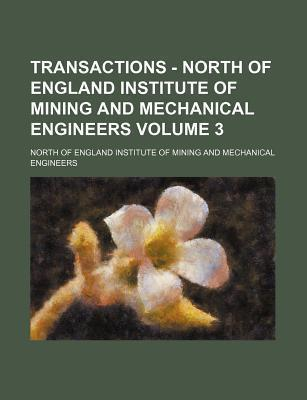 Transactions - North of England Institute of Mining and Mechanical Engineers Volume 3