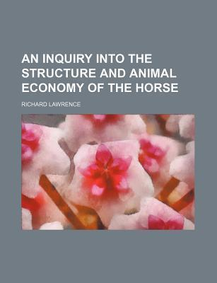 An Inquiry Into the Structure and Animal Economy of the Horse