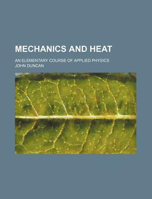 Mechanics and Heat; An Elementary Course of Applied Physics