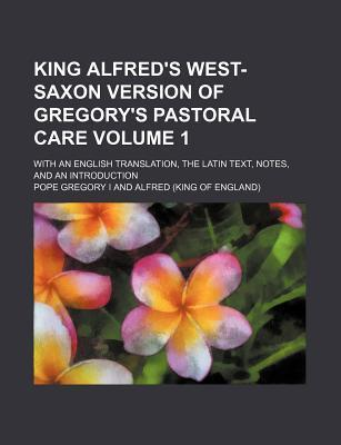 King Alfred's West-Saxon Version of Gregory's Pastoral Care; With an English Translation