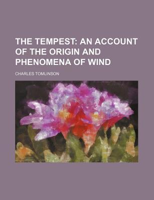 The Tempest; An Account of the Origin and Phenomena of Wind