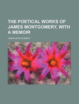 The Poetical Works of James Montgomery, with a Memoir