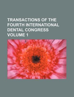 Transactions of the Fourth International Dental Congress Volume 1