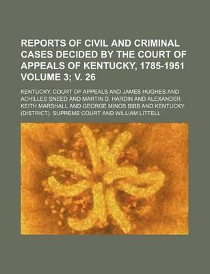 Reports of Civil and Criminal Cases Decided by the Court of Appeals of Kentucky, 1785-1951 Volume 3; V. 26