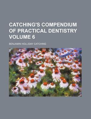 Catching's Compendium of Practical Dentistry Volume 6