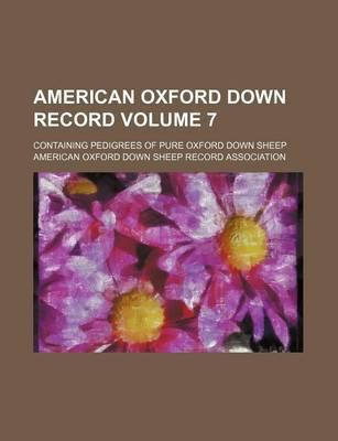 American Oxford Down Record; Containing Pedigrees of Pure Oxford Down Sheep Volume 7