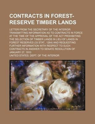 Contracts in Forest-Reserve Timber Lands; Letter from the Secretary of the Interior Transmitting Information as to Contracts in Force at the Time of the Approval of the ACT Prohibiting the Selection of Timber Lands in Lieu of Lands in