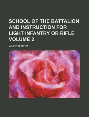 School of the Battalion and Instruction for Light Infantry or Rifle Volume 2