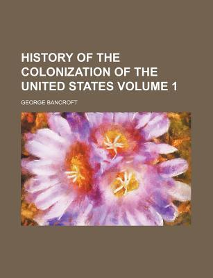 History of the Colonization of the United States Volume 1