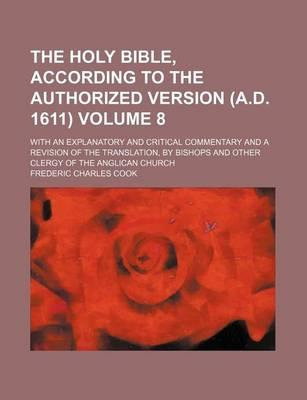 The Holy Bible, According to the Authorized Version (A.D. 1611); With an Explanatory and Critical Commentary and a Revision of the Translation, by Bishops and Other Clergy of the Anglican Church Volume 8