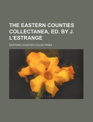 The Eastern Counties Collectanea, Ed. by J. L'Estrange