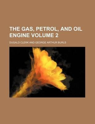 The Gas, Petrol, and Oil Engine Volume 2