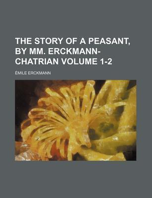 The Story of a Peasant, by MM. Erckmann-Chatrian Volume 1-2