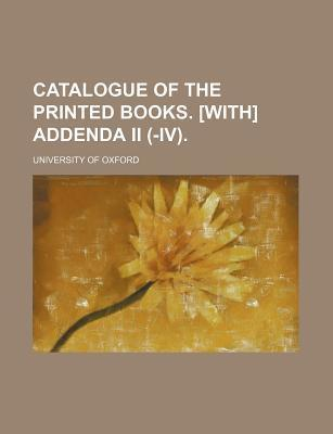 Catalogue of the Printed Books. [With] Addenda II (-IV)
