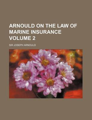 Arnould on the Law of Marine Insurance Volume 2