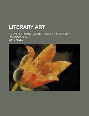 Literary Art; A Coversation Between a Painter, a Poet and a Philosopher