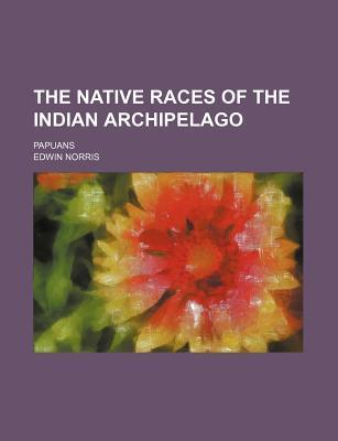 The Native Races of the Indian Archipelago; Papuans