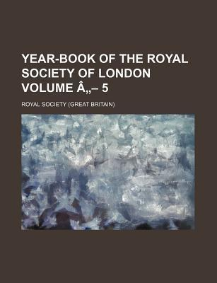 Year-Book of the Royal Society of London Volume a 5
