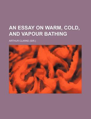 An Essay on Warm, Cold, and Vapour Bathing