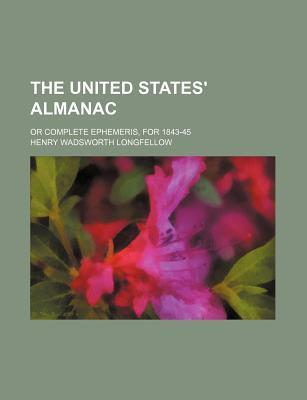 The United States' Almanac; Or Complete Ephemeris, for 1843-45