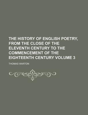 The History of English Poetry, from the Close of the Eleventh Century to the Commencement of the Eighteenth Century Volume 3