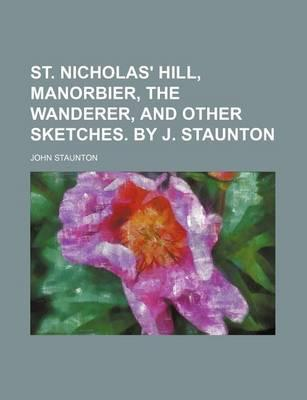 St. Nicholas' Hill, Manorbier, the Wanderer, and Other Sketches. by J. Staunton