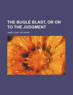 The Bugle Blast, or on to the Judgment