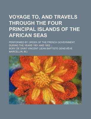 Voyage To, and Travels Through the Four Principal Islands of the African Seas; Performed by Order of the French Government, During the Years 1801 and 1802