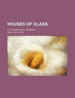 Houses of Glass; A Philosophical Romance