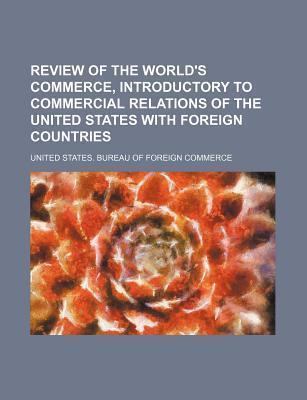 Review of the World's Commerce, Introductory to Commercial Relations of the United States with Foreign Countries