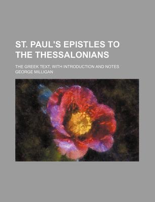 St. Paul's Epistles to the Thessalonians; The Greek Text, with Introduction and Notes