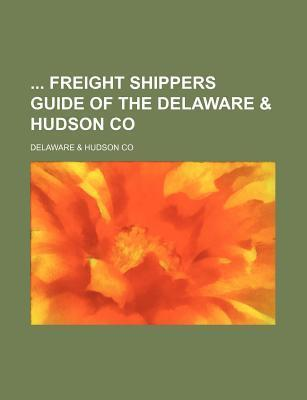 Freight Shippers Guide of the Delaware & Hudson Co