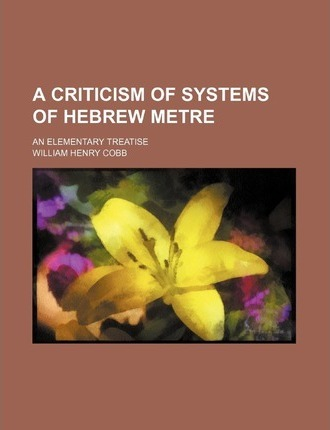 A Criticism of Systems of Hebrew Metre; An Elementary Treatise