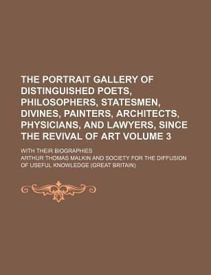 The Portrait Gallery of Distinguished Poets, Philosophers, Statesmen, Divines, Painters, Architects, Physicians, and Lawyers, Since the Revival of Art; With Their Biographies Volume 3