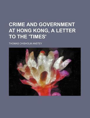 Crime and Government at Hong Kong, a Letter to the 'Times'