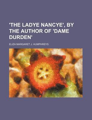 'The Ladye Nancye', by the Author of 'Dame Durden'